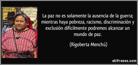 racismofrase-la-paz-no-es-solamente-la-ausencia-de-la-guerra-mientras-haya-pobreza-racismo-discriminacion-y-rigoberta-menchu-121895