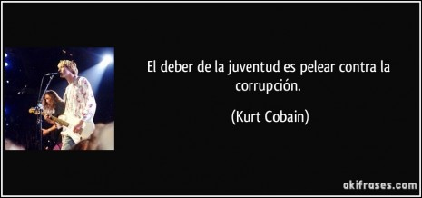 frase-el-deber-de-la-juventud-es-pelear-contra-la-corrupcion-kurt-cobain-192061