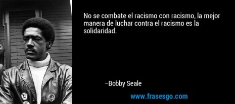 racismofrase-no_se_combate_el_racismo_con_racismo_la_mejor_manera_de_luc-bobby_seale