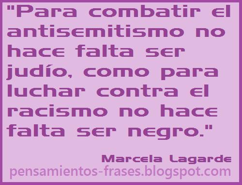 racismofrases_de_Marcela_Lagarde_Para_combatir_el_antisemitismo_no_hace_falta_ser_judío_como_para_luchar_contra_el_racismo_no_hace_falta_ser_negro
