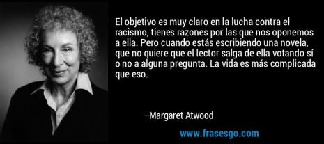racismorase-el_objetivo_es_muy_claro_en_la_lucha_contra_el_racismo_tien-margaret_atwood