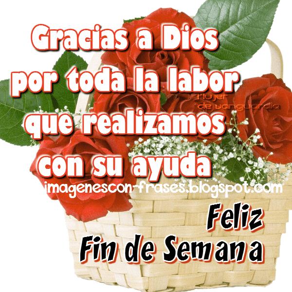 Gracias Dios por toda la labor que realizamos con tu ayuda… Felíz Fin de  Semana!