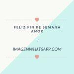Feliz fin de semana amor: Frases e imágenes para WhatsApp