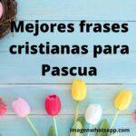 Mejores frases cristianas para Semana Santa y Pascua 2021