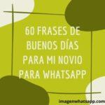 60 Frases de Buenos días para mi novio para WhatsApp