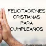 Feliz cumpleaños con felicitaciones cristianas y bendiciones