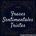 Mejores frases sentimentales tristes para un amor imposible y no correspondido
